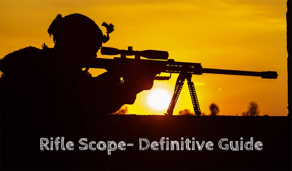 Best Rifle Scope - Everything You Need to Know About Rifle Scopes