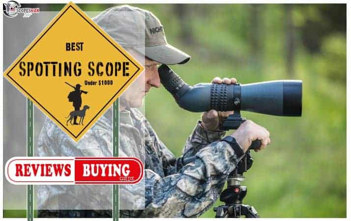 Best Spotting Scope Under $1000 Reviews 2019