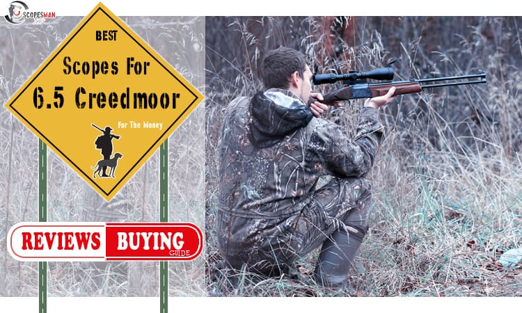 Best Scope For 6.5 Creedmoor Reviews 2019